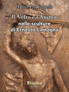 Il volto e l'anima nelle sculture di Ernesto Lamagna - Maria Pia Cappello - copertina