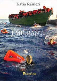 I migranti. La speranza di un futuro migliore - Katia Ranieri - copertina