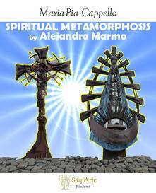 Spiritual metamorphosis by Alejandro Marmo. Ediz. illustrata - Maria Pia Cappello - copertina