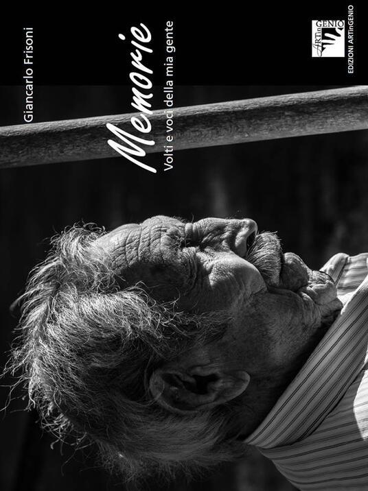 Memorie. Volti e voci della mia gente. Ediz. illustrata - Giancarlo Frisoni - copertina
