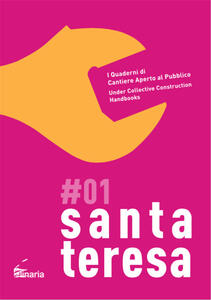 Santa Teresa. I quaderni di cantiere aperto al pubblico-Under collective construction handbooks. Ediz. bilingue. Vol. 1