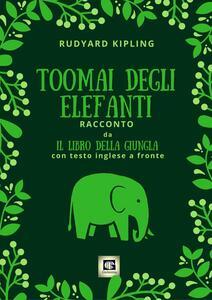 Toomai degli elefanti. Racconto da Il libro della giungla. Ediz. bilingue
