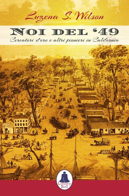 Noi del '49. Cercatori d'oro e altri pionieri in California - Luzena S. Wilson - copertina