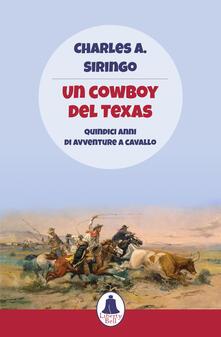 Un cowboy del Texas. Quindici anni di avventure a cavallo - Charles A. Siringo - copertina