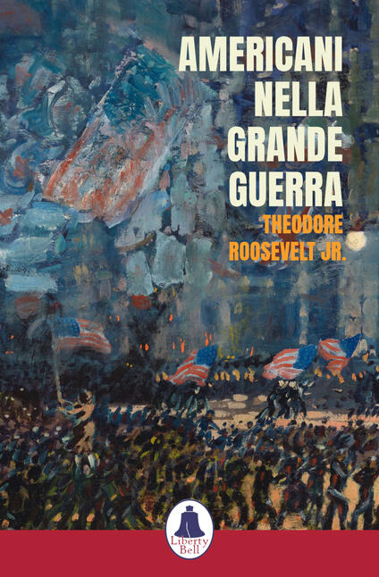 Americani nella Grande Guerra - Theodore Roosevelt Jr. - copertina