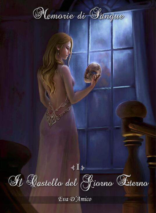 Memorie di sangue. Il castello del giorno eterno - Eva D'Amico - copertina