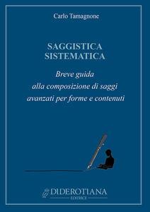 Saggistica sistematica. Breve guida alla composizione di saggi avanzati per forme e contenuti