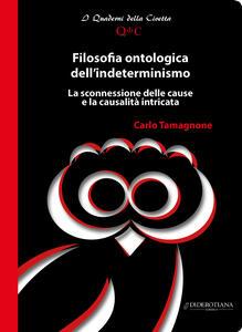 Filosofia ontologica dell'indeterminismo. La sconnessione delle cause e la casualità intricata