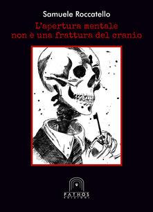 L' apertura mentale non è una frattura del cranio - Samuele Roccatello - copertina