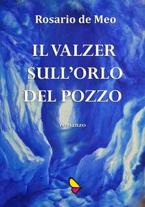 Libro Il valzer sull'orlo del pozzo Rosario De Meo