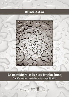 La metafora e la sua traduzione. Fra riflessioni teoriche e casi applicativi.pdf
