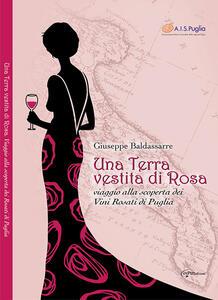 Una terra vestita di rosa. Viaggio alla scoperta dei vini rosati di Puglia