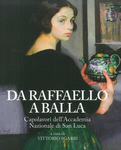 Da Raffaello a Balla. Capolavori dell'Accademia Nazionale di San Luca. Catalogo della mostra (Bard, 1 luglio 2017-7 gennaio 2018). Ediz. a colori