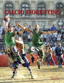 Rallydeicolliscaligeri.it Calcio fiorentino. History, art and memoirs of the historical game. From its origins to the present day. Ediz. inglese Image
