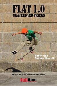 Flat 1.0: Skateboard Tricks - Simone Marcelli,Paolo Pica - ebook