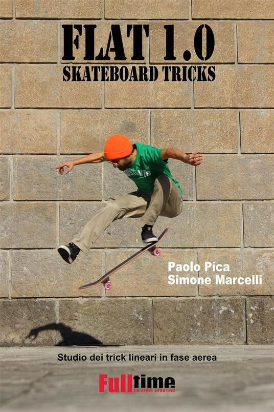 Flat 1.0. Skateboard tricks. Studio dei trick lineari in fase aerea - Simone Marcelli,Paolo Pica - ebook