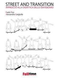 Street and transition. Approccio alla didattica dello skateboard - Alessandro Gargiullo,Paolo Pica - ebook