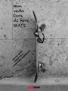 Non vedo l'ora di fare skate - Moutie Abidi,Alessandro Gargiullo,Paolo Pica - ebook