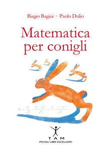 Matematica per conigli - Biagio Bagini,Paolo Dulio - copertina