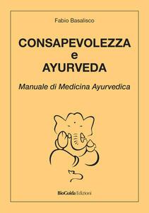 Consapevolezza e ayurveda. Manuale di medicina ayurvedica