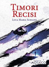 Libro Timori recisi Luca Maria Schiano
