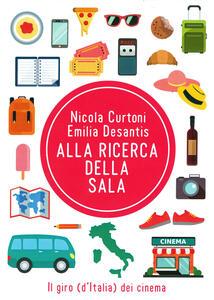 Alla ricerca della sala. Il giro (d'Italia) dei cinema - Nicola Curtoni,Emilia Desantis - copertina