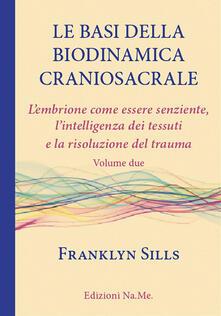 Camfeed.it Le basi della biodinamica craniosacrale. Vol. 2: embrione senziente, l'intelligenza dei tessuti e la risoluzione del trauma, L'. Image