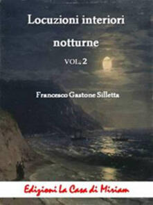 Locuzioni interiori notturne. Vol. 2 - Gastone Francesco Silletta - copertina