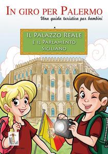 Il Palazzo reale e il Parlamento siciliano. Una guida turistica per bambini