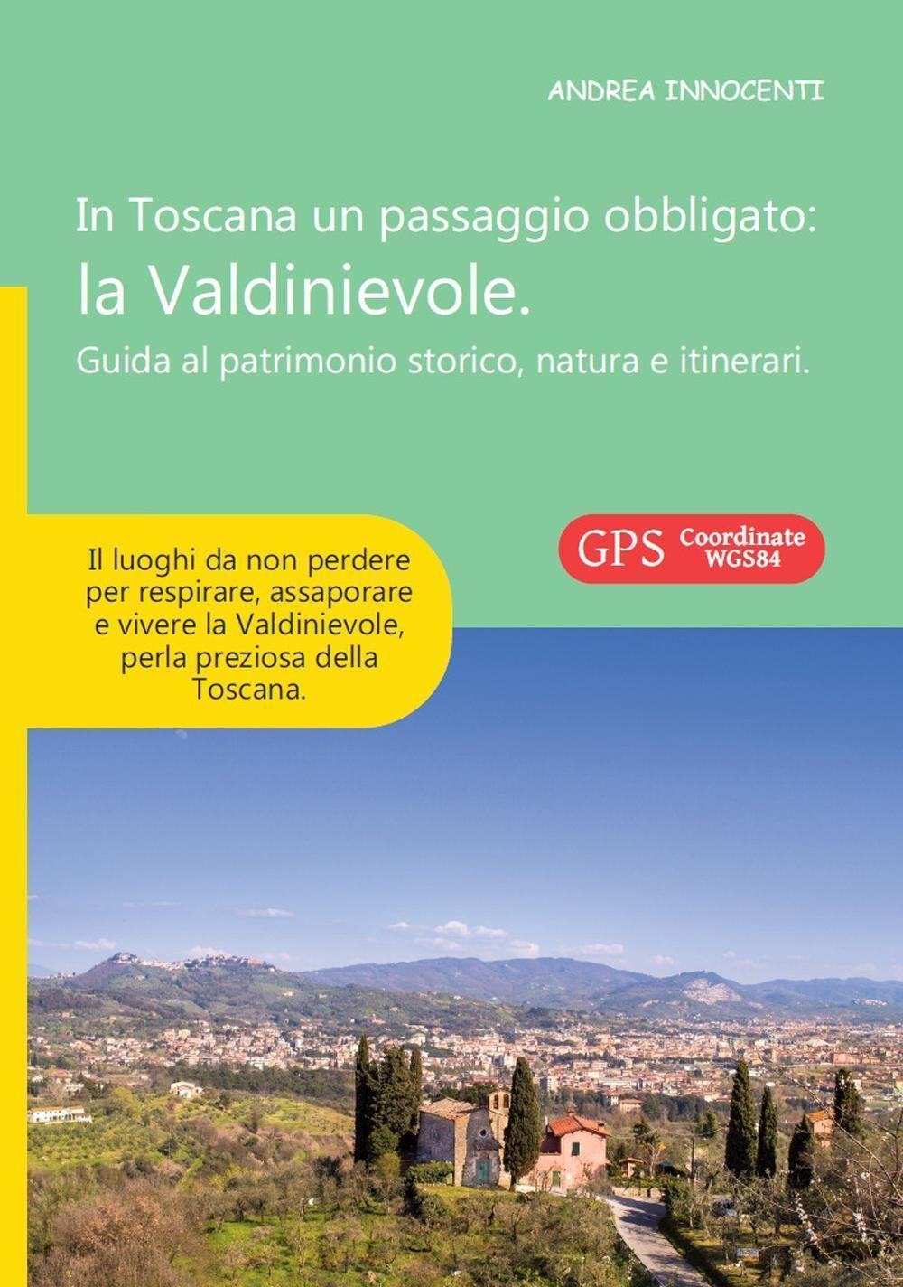 In Toscana un passaggio obbligato. La Valdinievole. Guida al patrimonio storico, natura e itinerari