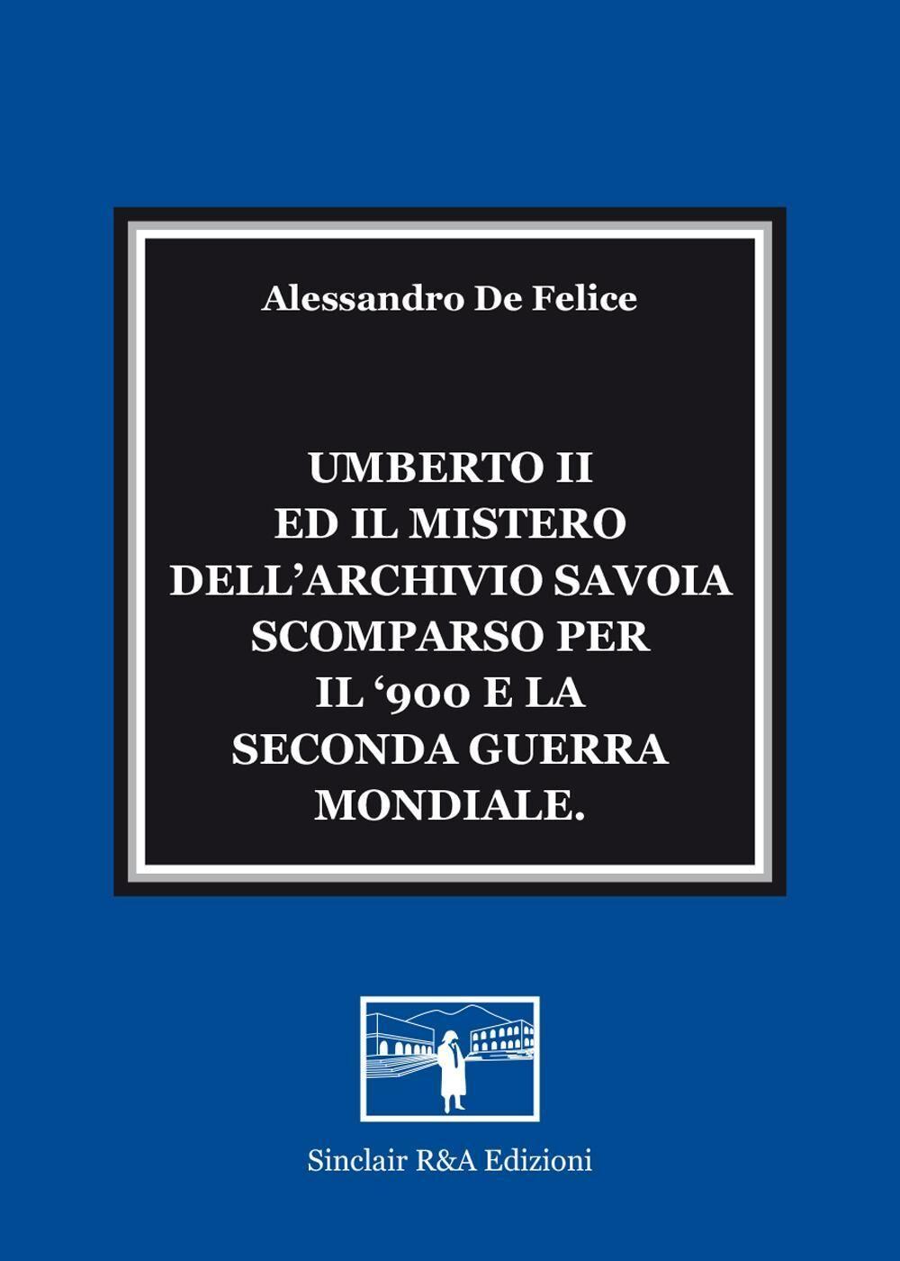 Umberto II ed il mistero dell'Archivio Savoia scomparso per il '900 e la seconda guerra mondiale