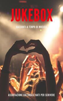 Jukebox. Racconti a tempo di musica - Associazione culturale nati per scrivere - ebook