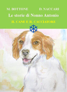Steamcon.it Il cane e il cacciatore. Le storie di nonno Antonio. Ediz. illustrata Image