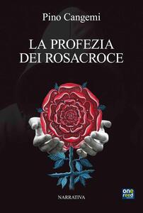 La Profezia dei Rosacroce - Pino Cangemi - copertina