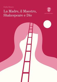 La madre, il maestro, Shakespeare e Dio - Giulia Bracco - copertina