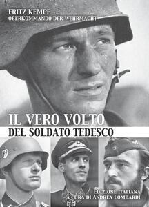 Il vero volto del soldato tedesco. Ediz. illustrata