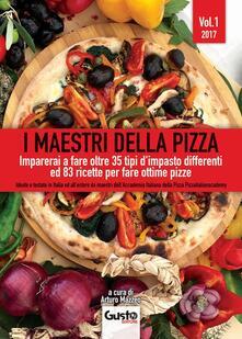 I maestri della pizza. Imparerai a fare oltre 35 tipi dimpasto differenti ed 83 ricette per fare ottime pizze. Vol. 1.pdf