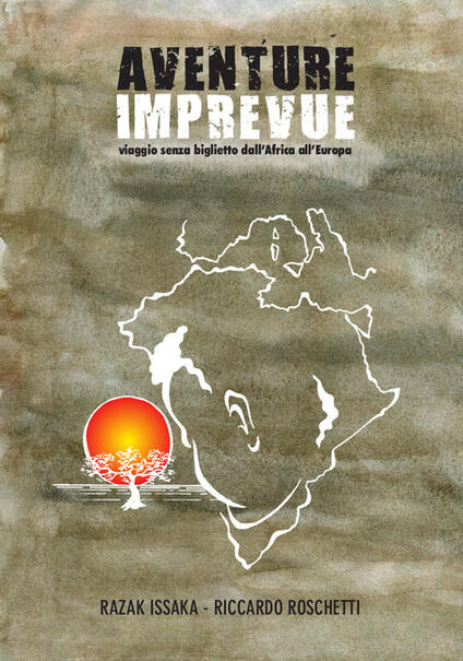Aventure Imprevue. Viaggio senza biglietto dall'Africa all'Europa - Razak Issaka,Riccardo Roschetti - copertina