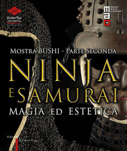 Bushi. Ninja e samurai. Catalogo della mostra (Torino, 15 aprile-12 giugno 2016). Vol. 2: Magia ed estetica. - copertina