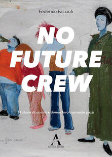 No future crew. 11 storie di uomini e donne favolosamente pazzi - Federico Faccioli - copertina