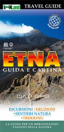 Etna. Guida e cartina. La guida per un meraviglioso viaggio nella natura - Giuseppe Russo - copertina