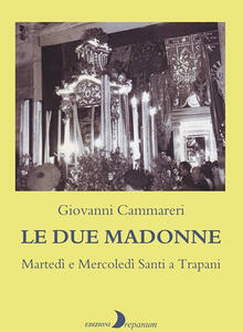 Le due Madonne. Martedì e Mercoledì Santi a Trapani