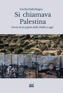 Daddyswing.es Si chiamava Palestina. Storia di un popolo dalla Nakba a oggi. Ediz. integrale Image