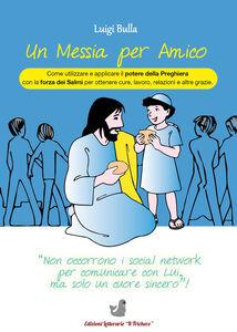 Libro Un messia per amico Luigi Bulla