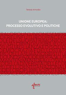 Unione Europe: processo evolutivo e politiche