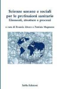 Scienze umane e sociali per le professioni sanitarie. Elementi, strutture e processi