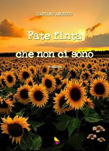 Fate finta che non ci sono - Gaetano Amoruso - copertina