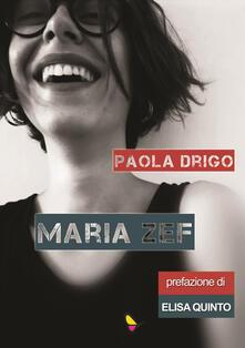 Maria Zef. Ediz. integrale - Paola Drigo - copertina