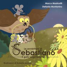 Squillogame.it Le avventure di Sebastiano il gufo vegetariano. Ediz. illustrata Image