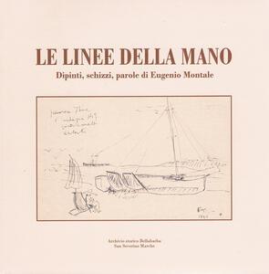 Le linee della mano. Dipinti, schizzi, parole di Eugenio Montale. Ediz. bilingue